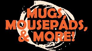 Mugs, Mousepads, & More!